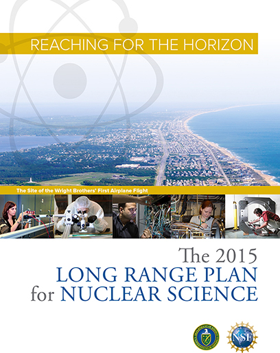 "The 2015 Long Range Plan for Nuclear Science ""Reaching for the Horizon"" was accepted unanimously at the October 15-16 meeting of the Nuclear Science Advisory Committee."